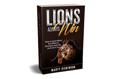 Lions Always Win: How to Spot What You Want in Business and Life...and Get it Too book by Marty Dickinson