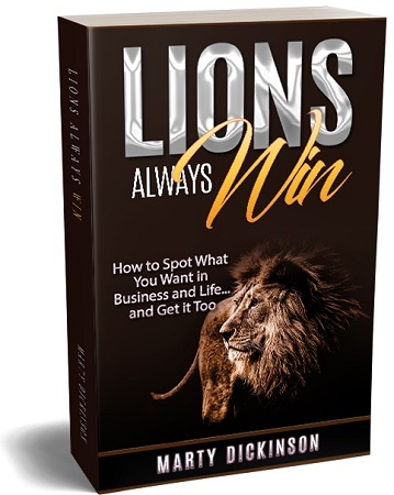 Cover of the non-fiction book by Marty Dickinson, Lions Always Win: How to Spot What You Want in Business and Life...and Get it Too