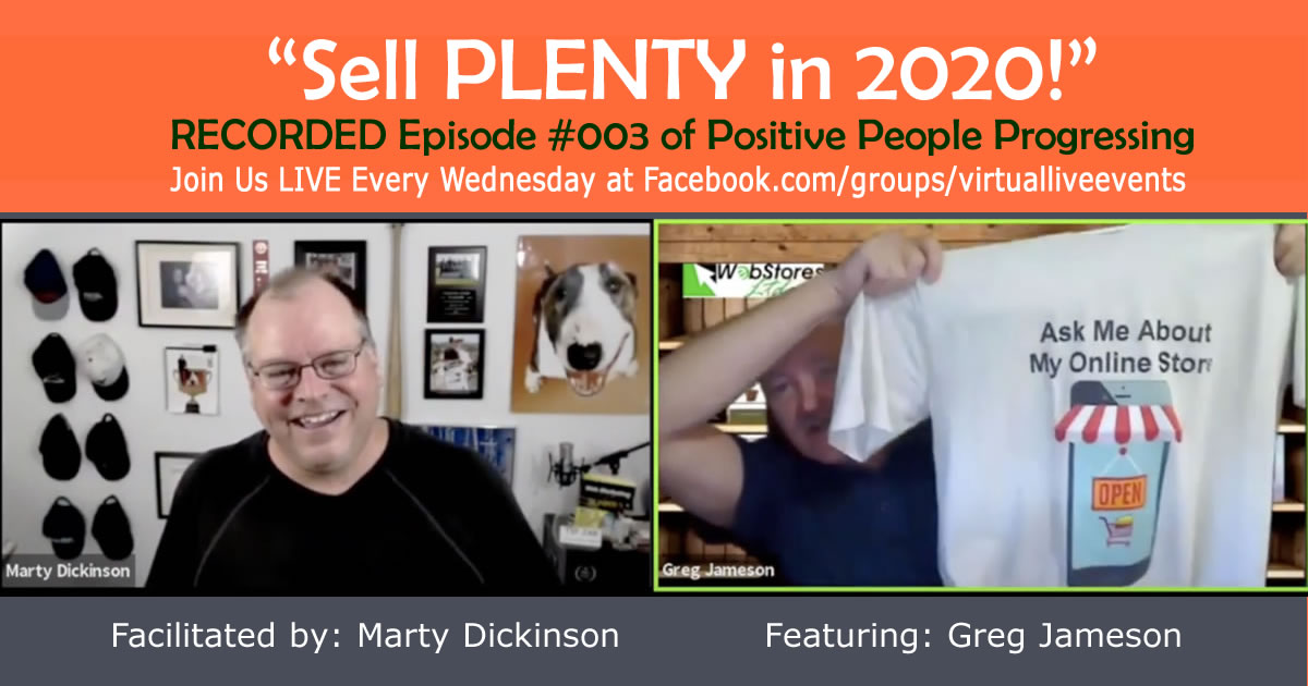 Sell Plenty in 2020 recording of Marty Dickinson interviewing Greg Jameson about selling products on the internet for Positive People Progressing show
